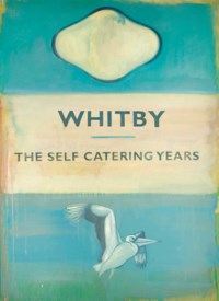 Whitby - The Self Catering Years Vol. II